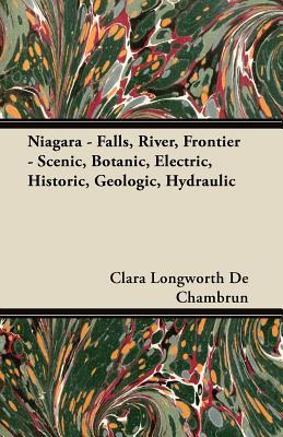 Abhedananda Press Niagara - Falls, River, Frontier - Scenic, Botanic, Electric, Historic, Geologic, Hydraulic by Chambrun, Clara Longworth De/ Por at Sears.com